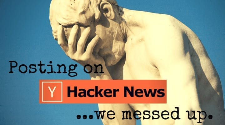 We posted on Hackernews and messed up
