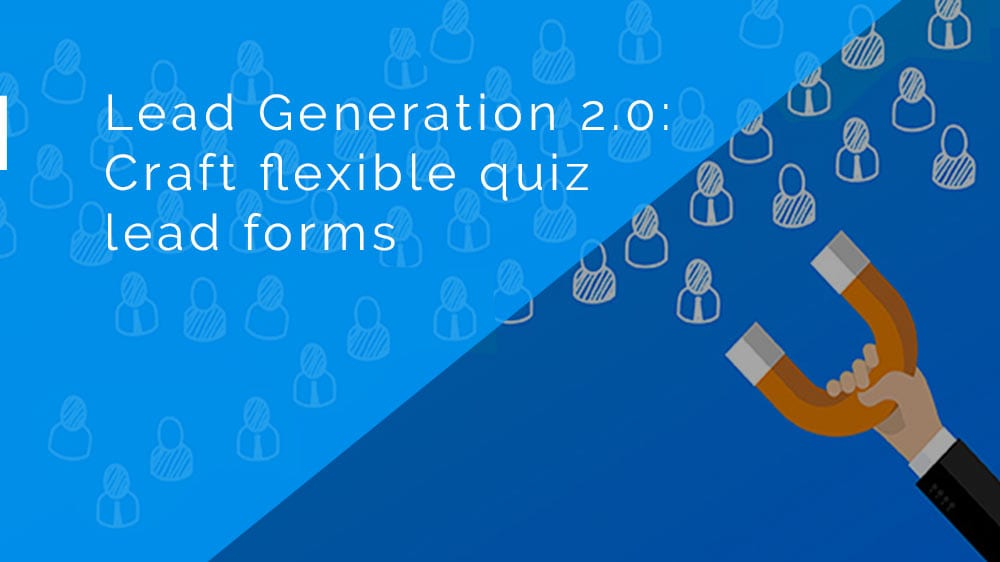 Quiz lead generation 2.0 – build your own lead forms